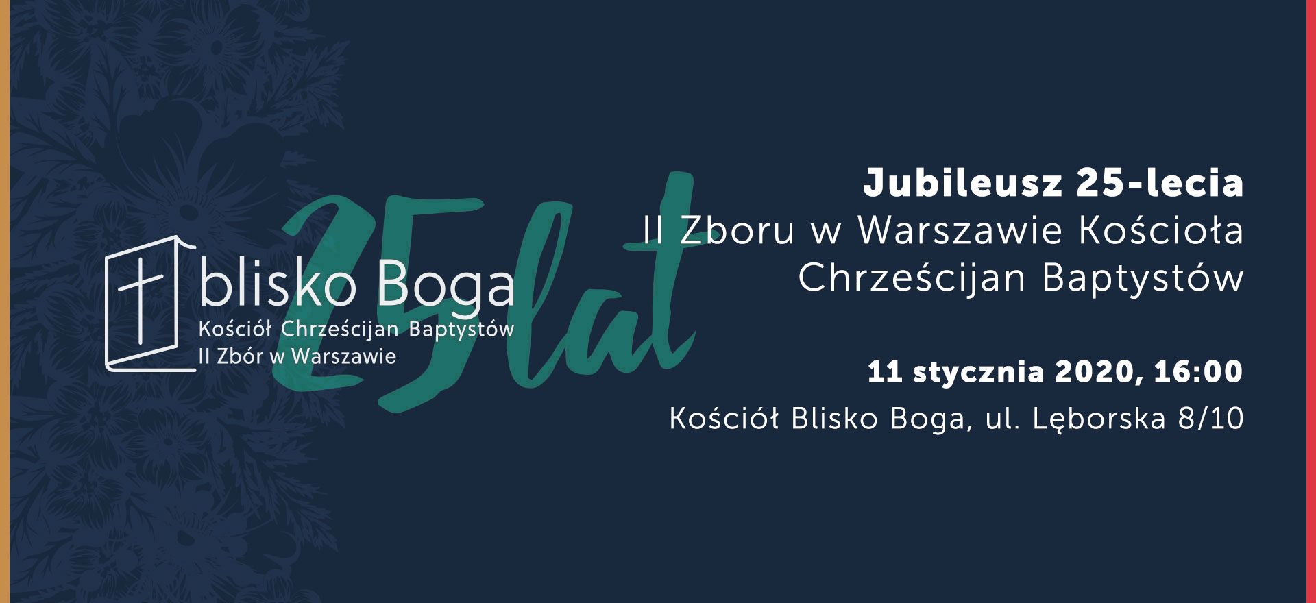 Jubileusz 25-lecia Zboru odbędzie się 11 stycznia 2020 o 16.00.  Będziemy świętować powstanie II Zboru Kościoła Chrześcijan Baptystów w Warszawie. Serdecznie zapraszamy wszystkich członków, sympatyków i przyjaciół kościoła.